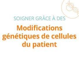 Soigner grâce à des modifications génétiques de cellules du patient