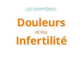 Les symptômes : douleurs et/ou infertilité