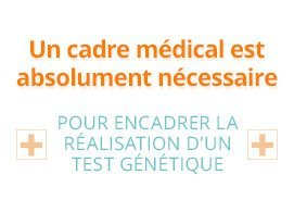 Un cadre médical est absolument nécessaire pour encadrer la réalisation d'un test génétique