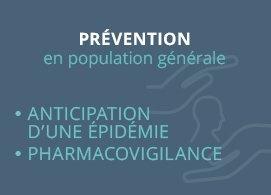 Prévention en population générale : - anticipation d'une épidémie  - pharmacovigilance