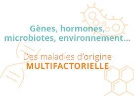 Gènes, hormones, microbiotes, environnement... Des maladies d'origine multifactorielle