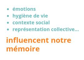 émotions, hygiène de vie; contexte social, représentation collective... influencent notre mémoire