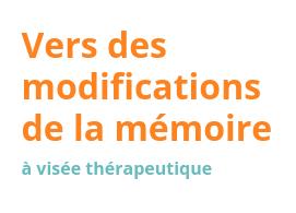 Vers des modifications de la mémoire à visée thérapeutique