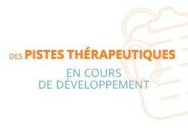 Des pistes thérapeutiques en cours de développement
