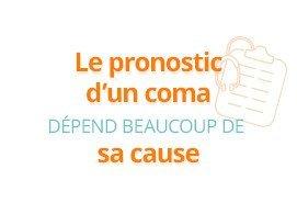 Le pronostic d'un coma dépend beaucoup de la cause
